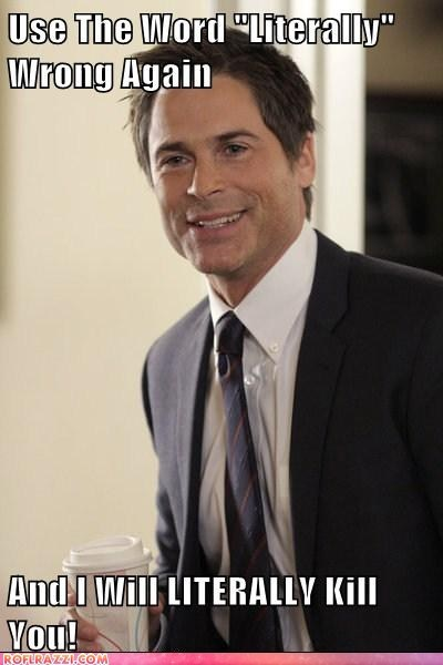 kill you parks and recreation wrong chris traeger literally rob lowe - 6916729856