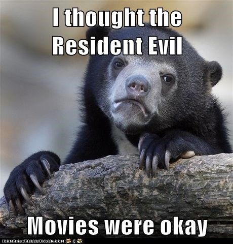 I thought the Resident Evil  Movies were okay