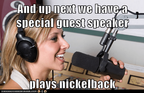 And up next we have a special guest speaker  plays nickelback
