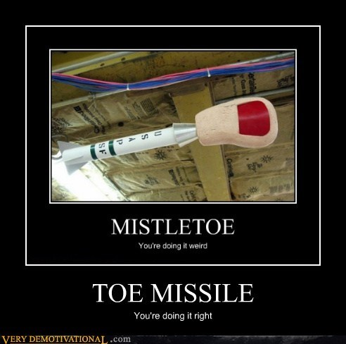 TOE MISSILE You're doing it right