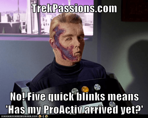 TrekPassions.com  No! Five quick blinks means 'Has my ProActiv arrived yet?'