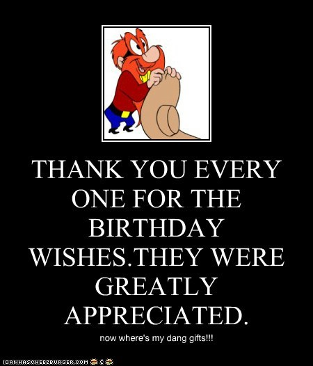 THANK YOU EVERY ONE FOR THE BIRTHDAY WISHESTHEY WERE GREATLY