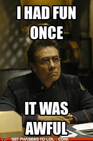 edward james olmos william adama it was awful Battlestar Galactica i had fun once - 6926894848