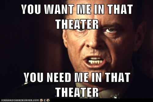 YOU WANT ME IN THAT THEATER   YOU NEED ME IN THAT THEATER
