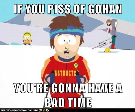 IF YOU PISS OF GOHAN  YOU'RE GONNA HAVE A BAD TIME