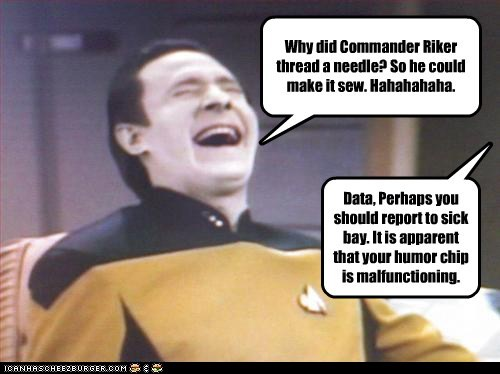 bad joke,brent spiner,humor,needle,commander riker,sew,data,malfunction,Star Trek,laughing,make it so