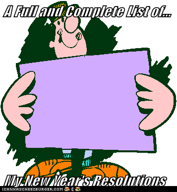 A Full and Complete List of...  My New Year's Resolutions