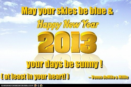 May your skies be blue & -- Venus deMilo & Millie your days be sunny ! ( at least in your heart! )