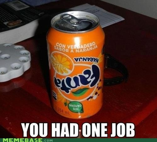 you had one job,fanta,upside down