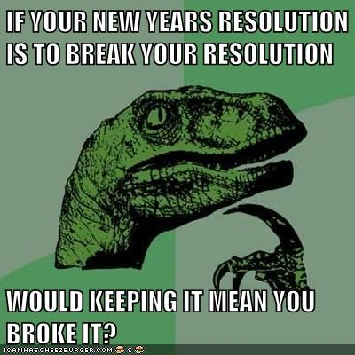 new years resolutions,philosoraptor,broken