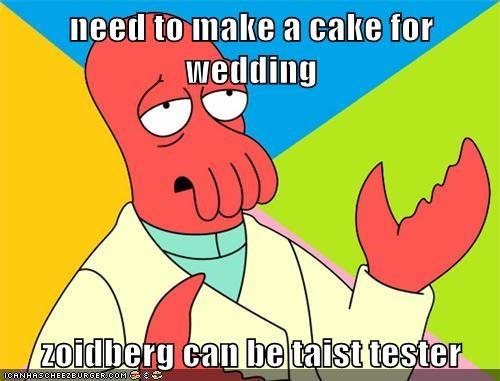 need to make a cake for wedding  zoidberg can be taist tester