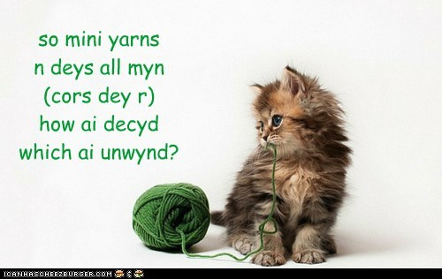 so mini yarns n deys all myn (cors dey r) how ai decyd which ai unwynd?