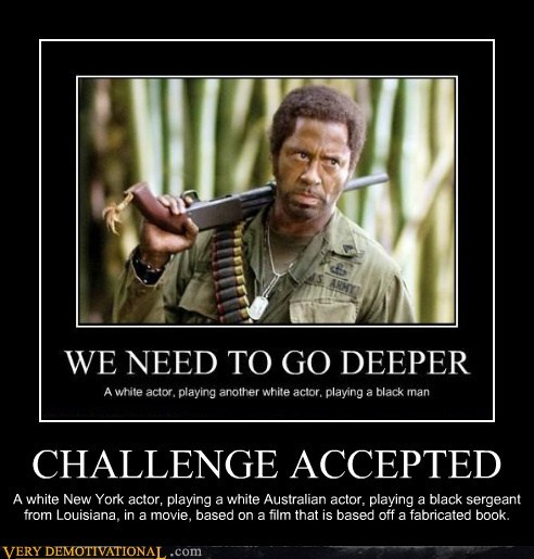 CHALLENGE ACCEPTED A white New York actor, playing a white Australian actor, playing a black sergeant from Louisiana, in a movie, based on a film that is based off a fabricated book.