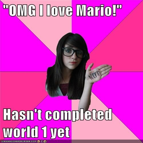 """OMG I love Mario!""  Hasn't completed world 1 yet"