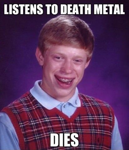 death metal,bad luck brian,dies