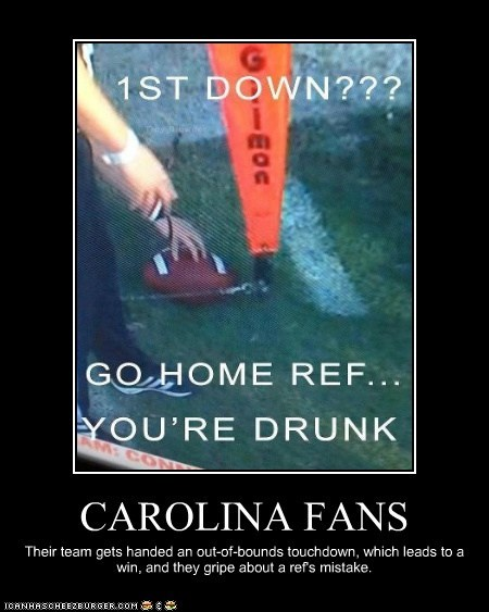 CAROLINA FANS Their team gets handed an out-of-bounds touchdown, which leads to a win, and they gripe about a ref's mistake.