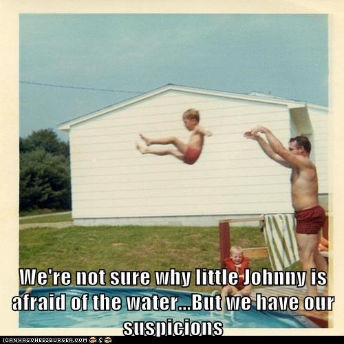 We're not sure why little Johnny is afraid of the water...But we have our suspicions