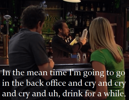 drink,cry,its-always-sunny,be right back