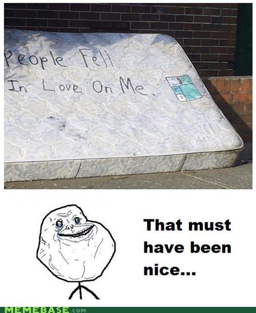 forever alone,love,mattress