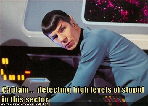 Captain... detecting high levels of stupid in this sector