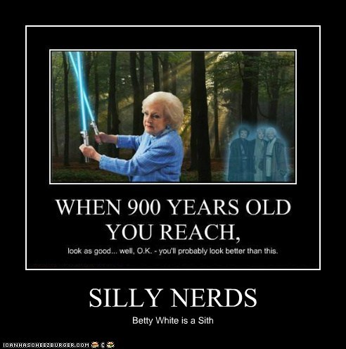 SILLY NERDS Betty White is a Sith