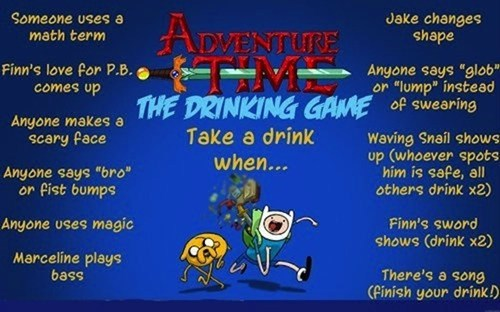 alcohol,drinking games,adventure time,after 12