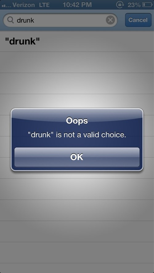 drunk,says you,not a valid choice,oops