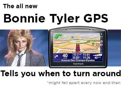 gps,bonnie tyler,problems,turn around