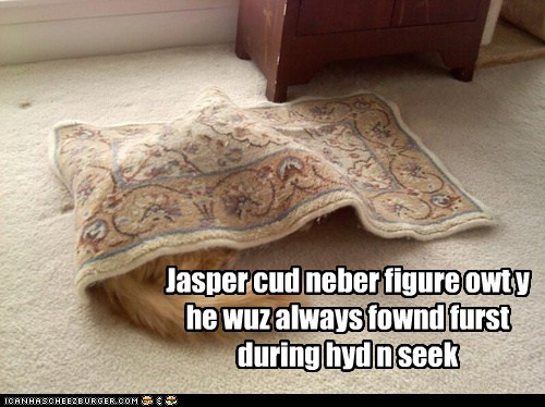 Jasper cud neber figure owt y he wuz always fownd furst during hyd n seek