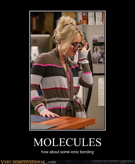Sexy Ladies,big bang theory,ionic bond,molecules
