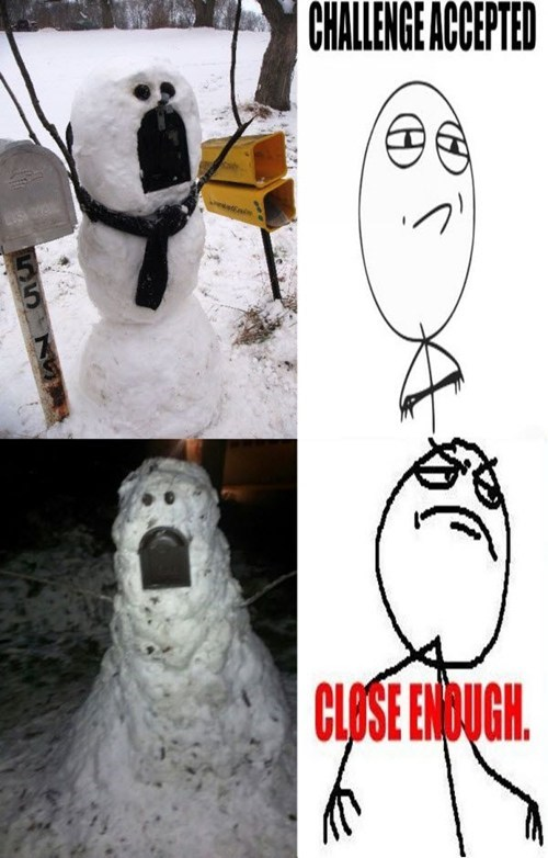 Close Enough,winter,derp,snowman