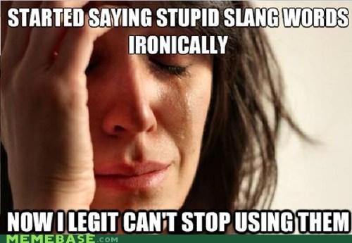 legit holla slang First World Problems - 6943279360