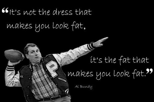 al bundy,honesty,does this dress make me look fat