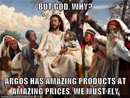 BUT GOD, WHY?  ARGOS HAS AMAZING PRODUCTS AT AMAZING PRICES. WE MUST FLY