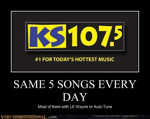SAME 5 SONGS EVERY DAY Most of them with Lil' Wayne or Auto-Tune