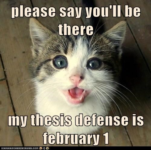 please say you'll be there my thesis defense is february 1