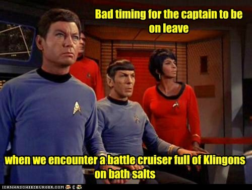 Bad timing for the captain to be on leave when we encounter a battle cruiser full of Klingons on bath salts