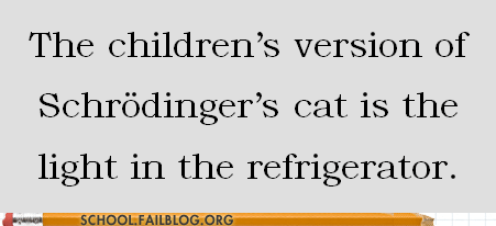 shrodingers-cat refrigerator light children g rated School of FAIL