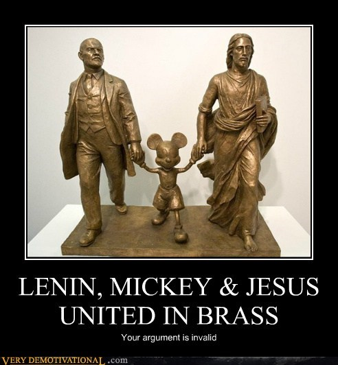 LENIN, MICKEY & JESUS UNITED IN BRASS Your argument is invalid