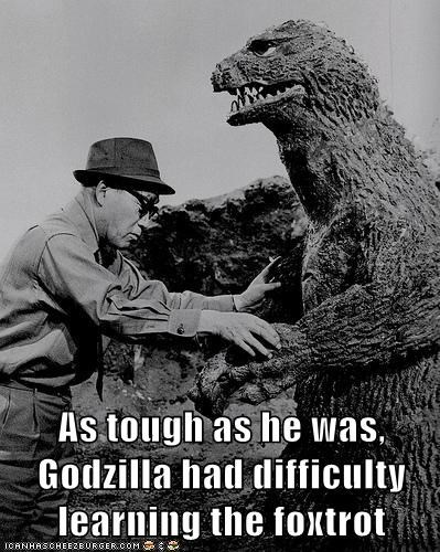 As tough as he was, Godzilla had difficulty learning the foxtrot