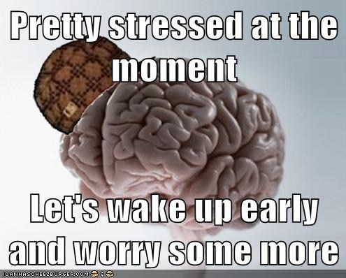 scumbag brain,stress,sleep