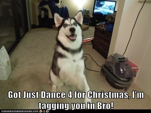 Got Just Dance 4 for Christmas, I'm tagging you in Bro!