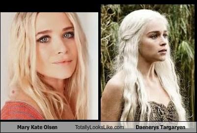 TLL,Mary Kate Olsen,Daenerys Targaryen