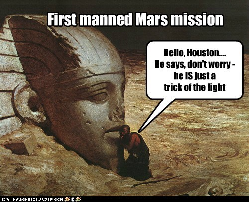 First manned Mars mission Hello, Houston.... He says, don't worry - he IS just a trick of the light