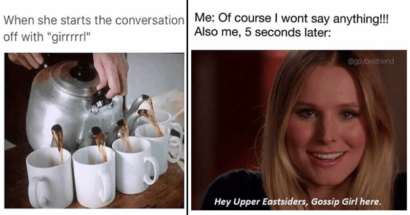 Funny memes about gossip, gossiping, the tea, drama.
