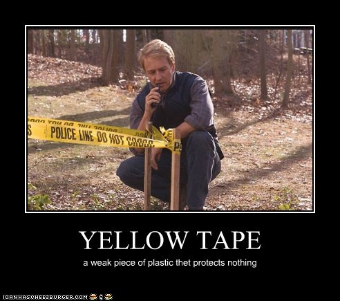 YELLOW TAPE a weak piece of plastic thet protects nothing