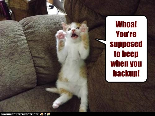 Whoa! You're supposed to beep when you backup!