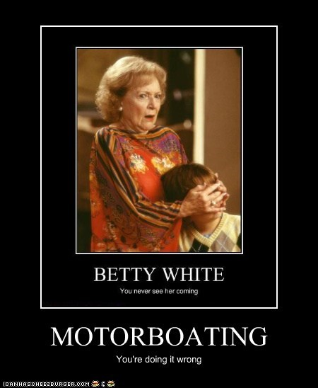 MOTORBOATING You're doing it wrong