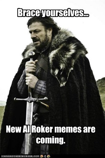 al roker White house brace yourselves