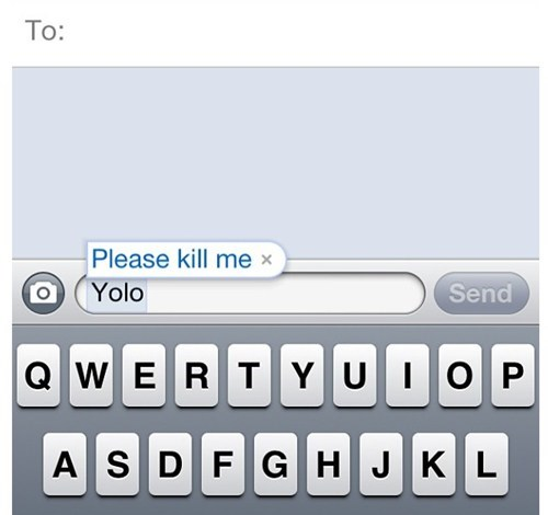 yolo autocorrected kill me iPhones AutocoWrecks - 6958324992